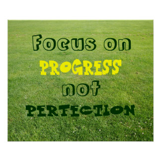 Focus on progress, not perfection. poster