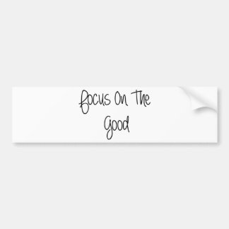 Focus On The Good Quote Bumper Stickers