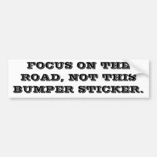 FOCUS ON THE ROAD NOT THIS BUMPER STICKER