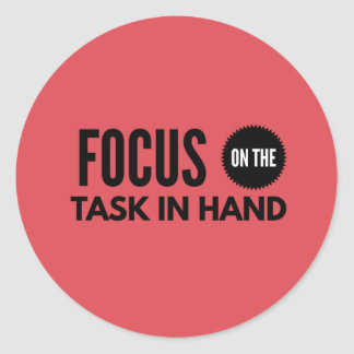 FOCUS On The Task In Hand Classic Round Sticker
