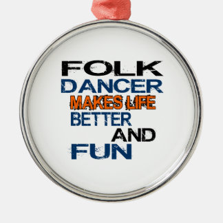 Folk Dancer Makes Life Better And Fun Silver-Colored Round Ornament