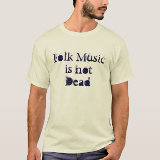Folk Music is Not Dead T-Shirt