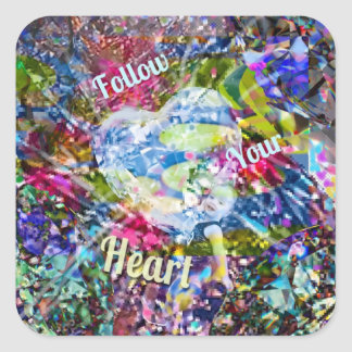Follow always your heart and you will not regret i square sticker
