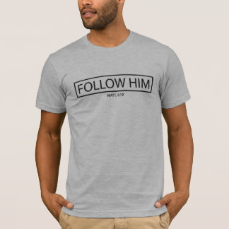 Follow Him Shirt