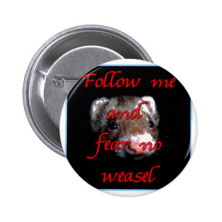 Follow me and fear no weasel 2 inch round button