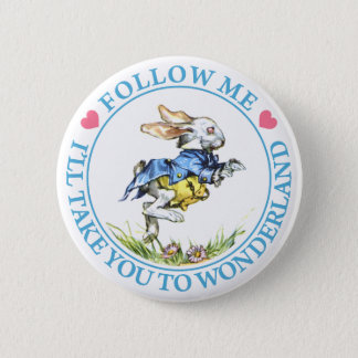 FOLLOW ME, I'LL TAKE YOU TO WONDERLAND 2 INCH ROUND BUTTON