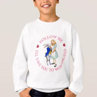Follow Me - I'll Take you to Wonderland! Sweatshirt