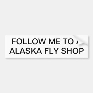 Follow Me to a Alaska Fly Shop Bumper Sticker