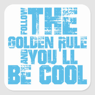 Follow the Golden Rule and You'll be Cool Square Sticker