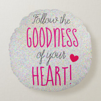 Follow the GOODNESS of your HEART Inspiring Round Pillow