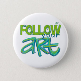 Follow Your Art (Choose your Background Color) 2 Inch Round Button