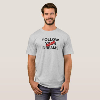 Follow Your Dream Cancelled T Shirt