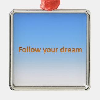follow your dream metal ornament