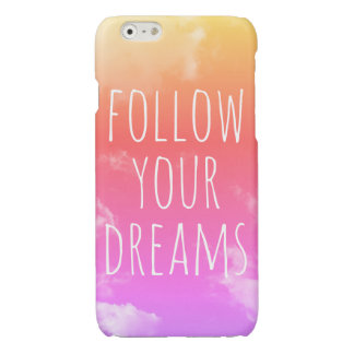 """Follow Your Dreams"" Inspiring Quote iPhone 6 Case"