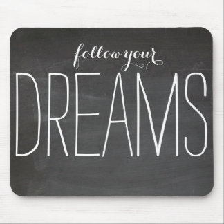 Follow your dreams. mouse pad