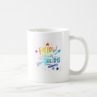 Follow Your Dreams Quote Coffee Mug