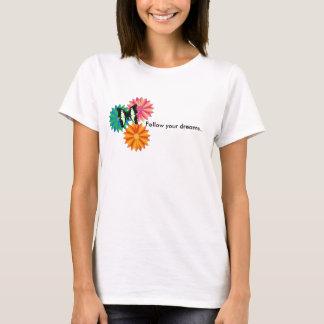 Follow your Dreams... T-Shirt
