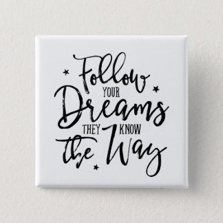 Follow Your Dreams. They Know The Way. 2 Inch Square Button