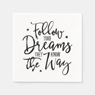 Follow Your Dreams. They Know The Way. Disposable Napkins
