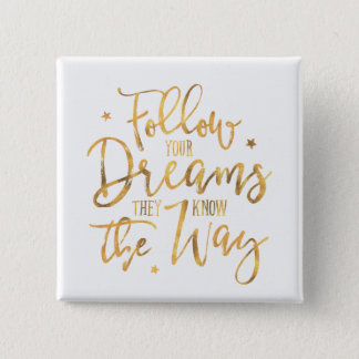 Follow Your Dreams. They Know The Way. Faux Gold 2 Inch Square Button