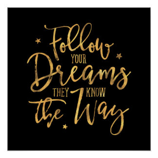 Follow Your Dreams. They Know The Way. Faux Gold Poster