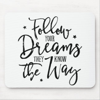 Follow Your Dreams. They Know The Way. Mouse Pad