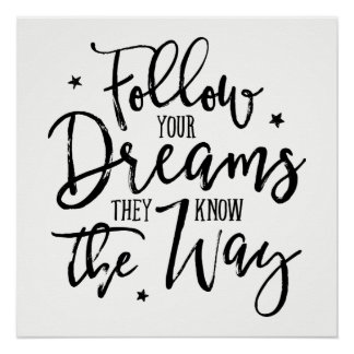 Follow Your Dreams. They Know The Way. Poster