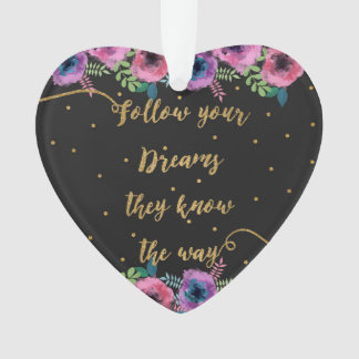 """Follow your dreams they know the way"" quote Ornament"