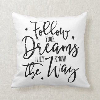 Follow Your Dreams. They Know The Way. Throw Pillow