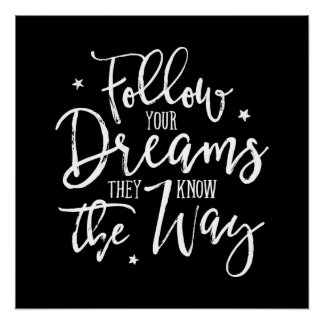 Follow Your Dreams. They Know The Way. White Poster