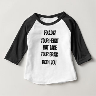 follow your heart but take your brain, life quote baby T-Shirt
