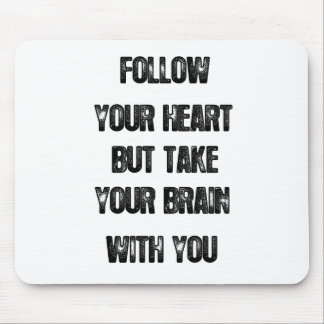follow your heart but take your brain, life quote mouse pad