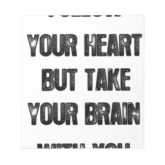 follow your heart but take your brain, life quote notepad
