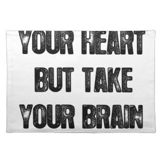 follow your heart but take your brain, life quote placemat