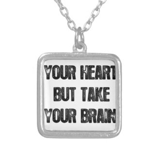 follow your heart but take your brain, life quote silver plated necklace