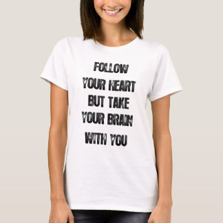 follow your heart but take your brain, life quote T-Shirt
