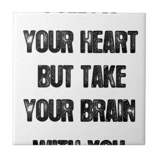 follow your heart but take your brain, life quote tile