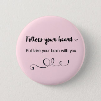 Follow Your Heart, But Take Your Brain with You 2 Inch Round Button