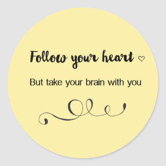 Follow Your Heart, But Take Your Brain with You Classic Round Sticker