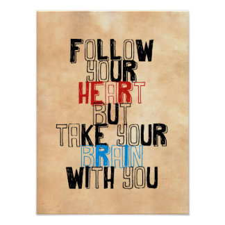 Follow Your heart but take your brain with you Poster