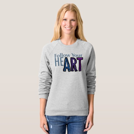 Follow Your Heart. Follow Your Art. Sweatshirt