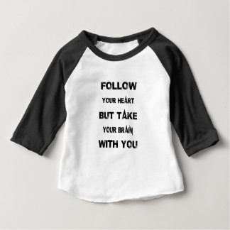 follow your heart take your brain with you baby T-Shirt