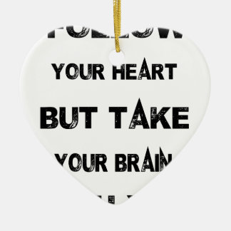 follow your heart take your brain with you ceramic heart ornament