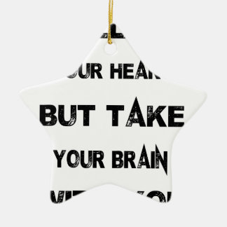 follow your heart take your brain with you ceramic star ornament