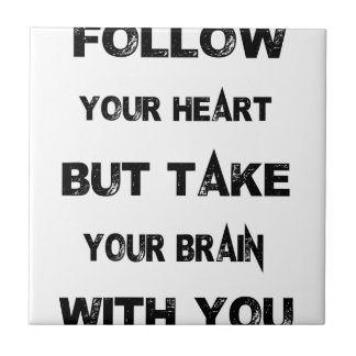 follow your heart take your brain with you ceramic tile