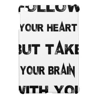 follow your heart take your brain with you iPad mini cases