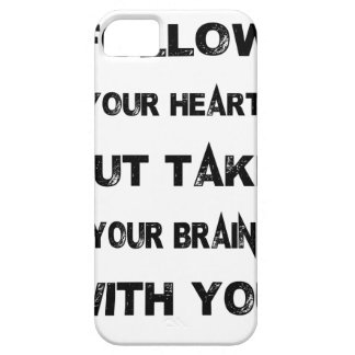 follow your heart take your brain with you iPhone 5 cases