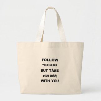 follow your heart take your brain with you large tote bag