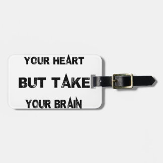follow your heart take your brain with you luggage tag