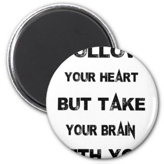 follow your heart take your brain with you magnet